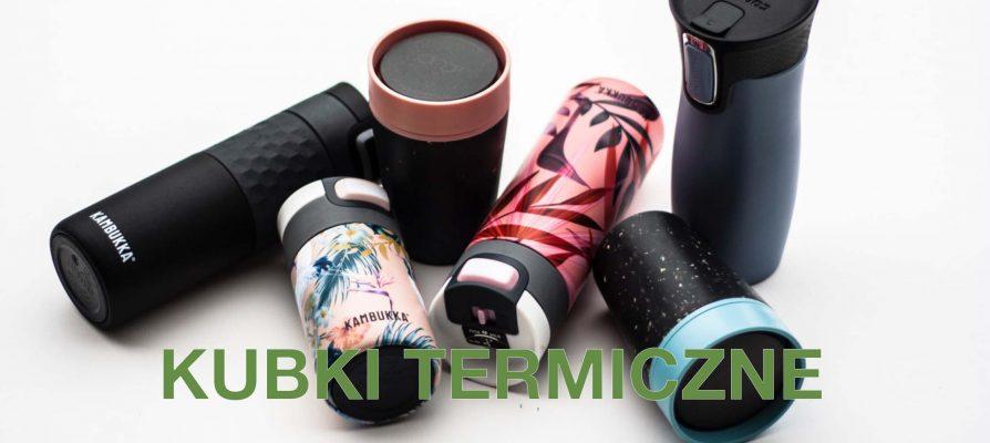 Kubki termiczne marki Kambukka i Contigo. Niezawodne i niezbędne w każdej podróży